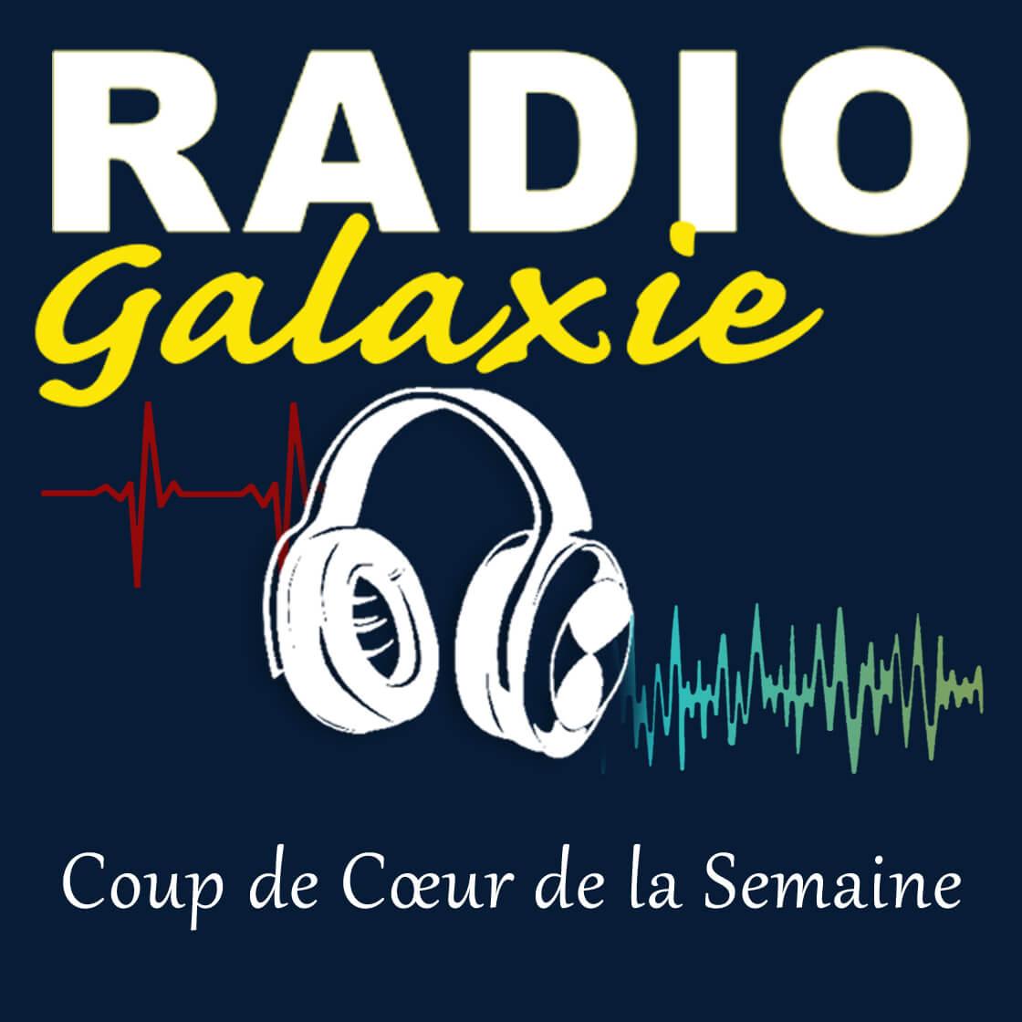 Radio Galaxie - Le coup de coeur de la semaines