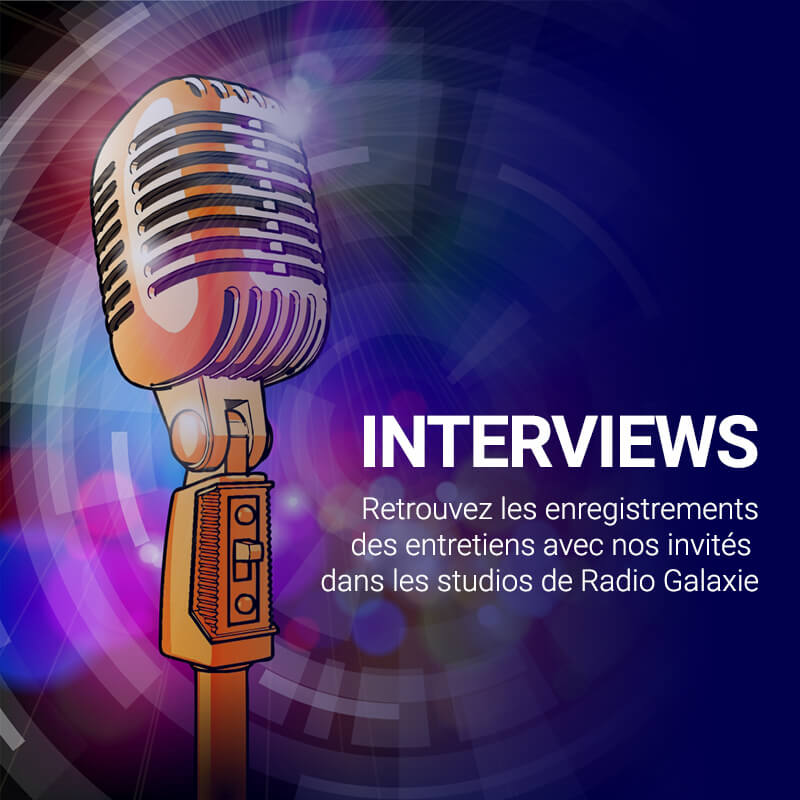 Radio Galaxie 98.5 FM - Les Interviews